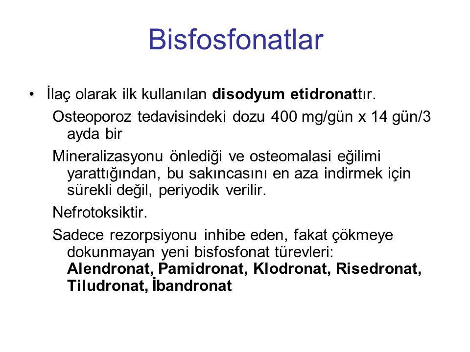 Bisfosfonatlar İlaç olarak ilk kullanılan disodyum etidronattır. Osteoporoz tedavisindeki dozu 400 mg/gün x 14 gün/3 ayda bir Mineralizasyonu önlediği