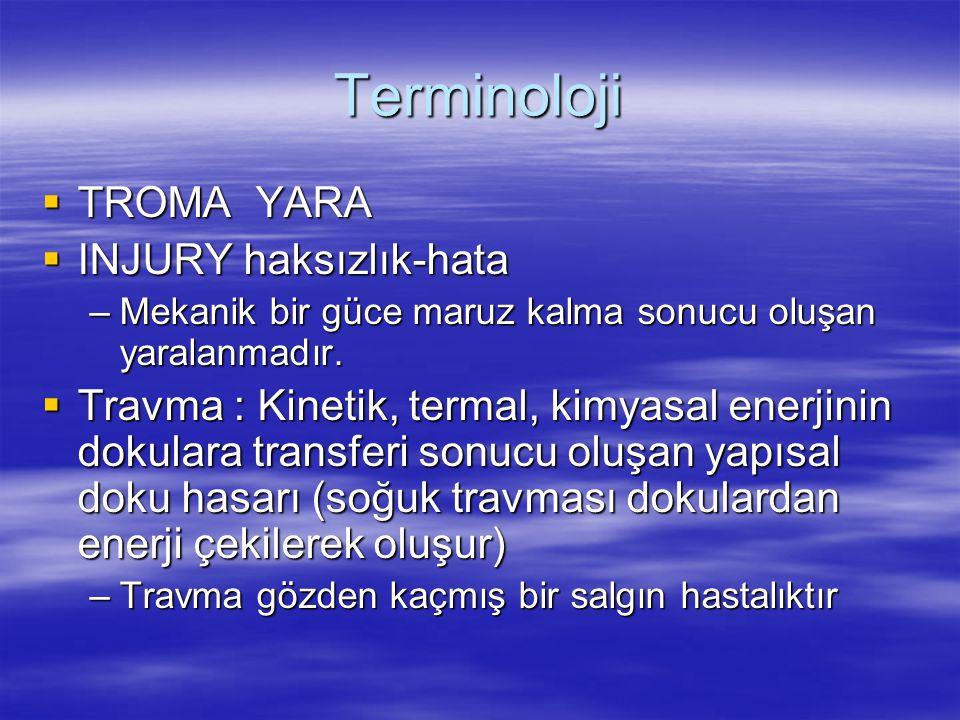 Terminoloji  TROMA YARA  INJURY haksızlık-hata –Mekanik bir güce maruz kalma sonucu oluşan yaralanmadır.  Travma : Kinetik, termal, kimyasal enerji