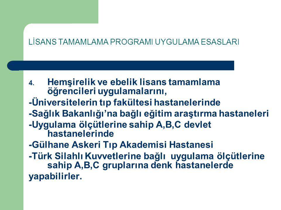 LİSANS TAMAMLAMA PROGRAMI UYGULAMA ESASLARI 4. Hemşirelik ve ebelik lisans tamamlama öğrencileri uygulamalarını, -Üniversitelerin tıp fakültesi hastan