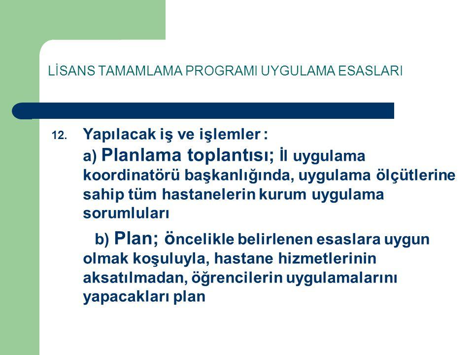 LİSANS TAMAMLAMA PROGRAMI UYGULAMA ESASLARI 12. Yapılacak iş ve işlemler : a) Planlama toplantısı; İl uygulama koordinatörü başkanlığında, uygulama öl