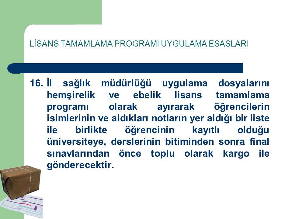 LİSANS TAMAMLAMA PROGRAMI UYGULAMA ESASLARI 16.İl sağlık müdürlüğü uygulama dosyalarını hemşirelik ve ebelik lisans tamamlama programı olarak ayırarak