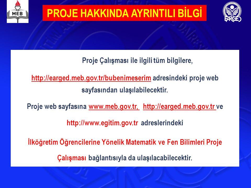 PROJE HAKKINDA AYRINTILI BİLGİ Proje Çalışması ile ilgili tüm bilgilere, http://earged.meb.gov.tr/bubenimeserim adresindeki proje web sayfasından ulaş