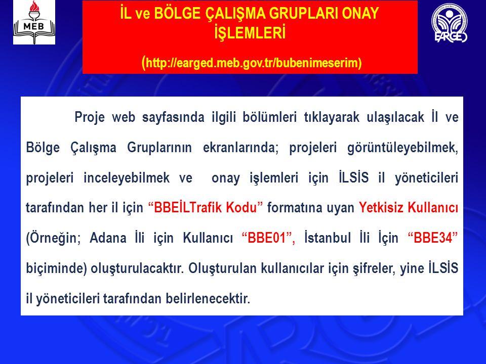 İL ve BÖLGE ÇALIŞMA GRUPLARI ONAY İŞLEMLERİ ( http://earged.meb.gov.tr/bubenimeserim) Proje web sayfasında ilgili bölümleri tıklayarak ulaşılacak İl v