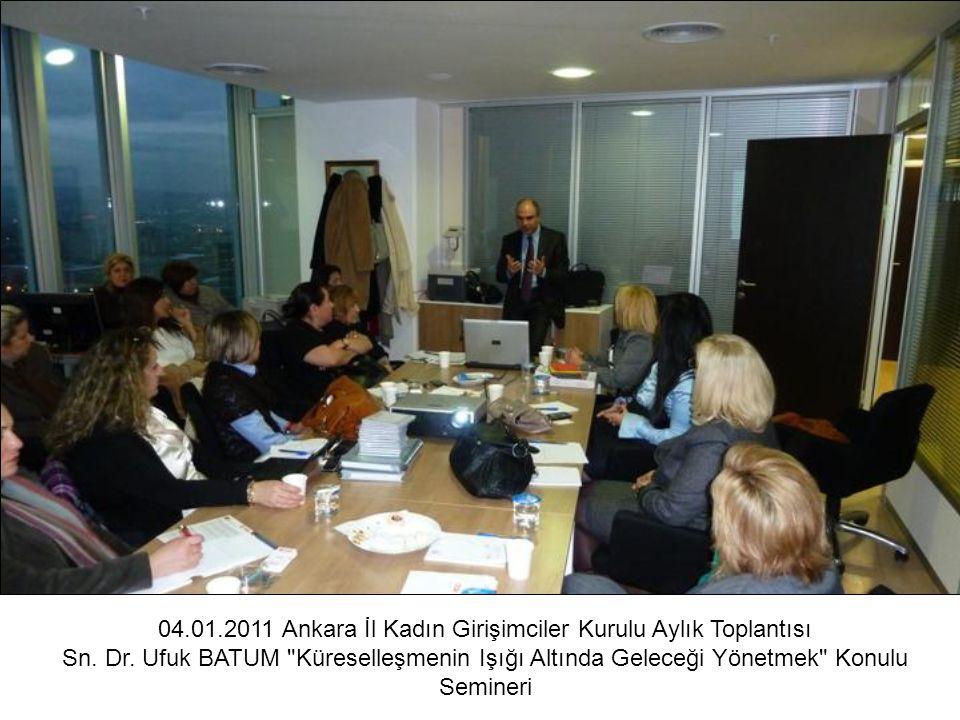 04.01.2011 Ankara İl Kadın Girişimciler Kurulu Aylık Toplantısı Sn. Dr. Ufuk BATUM