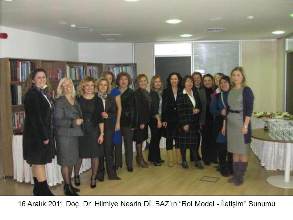 """16 Aralık 2011 Doç. Dr. Hilmiye Nesrin DİLBAZ'ın """"Rol Model - İletişim"""" Sunumu"""