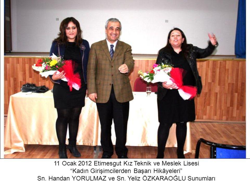 """11 Ocak 2012 Etimesgut Kız Teknik ve Meslek Lisesi """"Kadın Girişimcilerden Başarı Hikâyeleri"""" Sn. Handan YORULMAZ ve Sn. Yeliz ÖZKARAOĞLU Sunumları"""