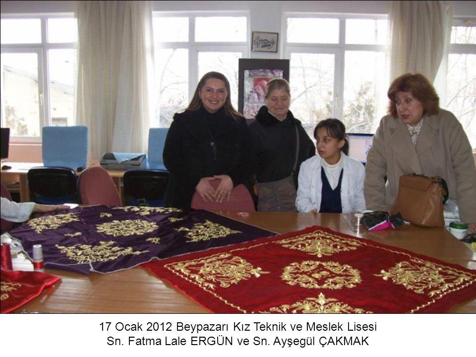 17 Ocak 2012 Beypazarı Kız Teknik ve Meslek Lisesi Sn. Fatma Lale ERGÜN ve Sn. Ayşegül ÇAKMAK