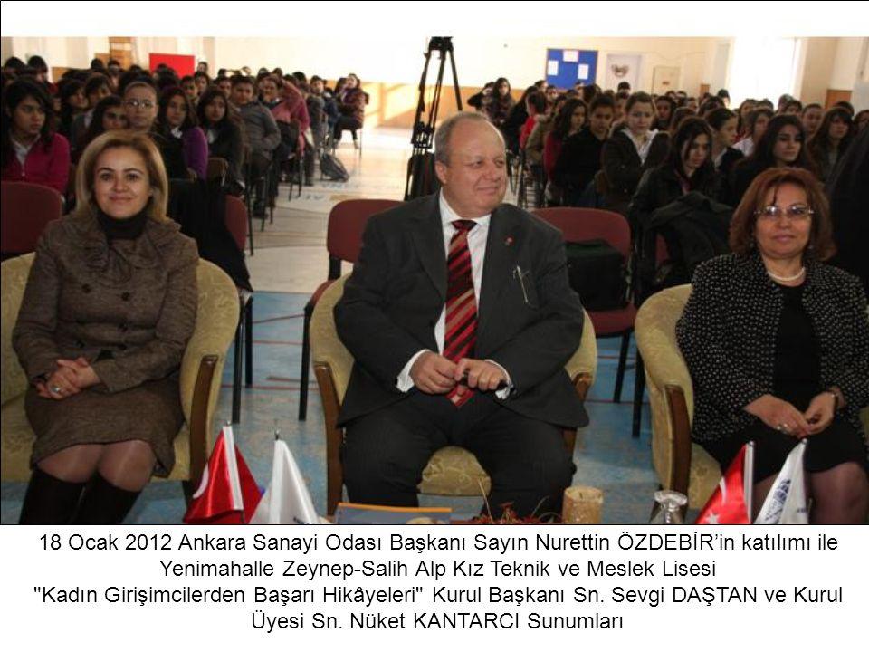 18 Ocak 2012 Ankara Sanayi Odası Başkanı Sayın Nurettin ÖZDEBİR'in katılımı ile Yenimahalle Zeynep-Salih Alp Kız Teknik ve Meslek Lisesi