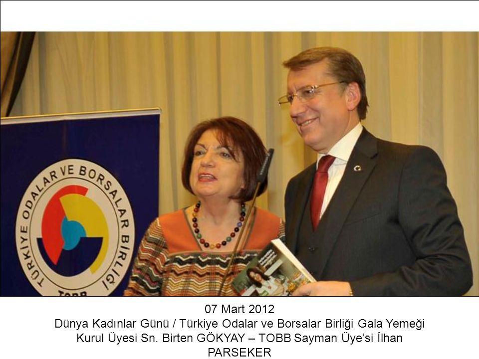 07 Mart 2012 Dünya Kadınlar Günü / Türkiye Odalar ve Borsalar Birliği Gala Yemeği Kurul Üyesi Sn. Birten GÖKYAY – TOBB Sayman Üye'si İlhan PARSEKER