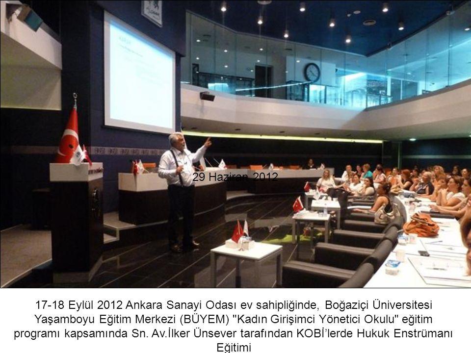 29 Haziran 2012 17-18 Eylül 2012 Ankara Sanayi Odası ev sahipliğinde, Boğaziçi Üniversitesi Yaşamboyu Eğitim Merkezi (BÜYEM)