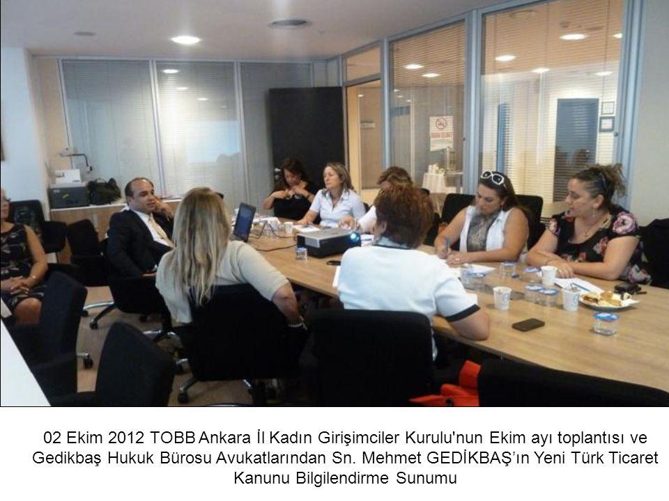 02 Ekim 2012 TOBB Ankara İl Kadın Girişimciler Kurulu'nun Ekim ayı toplantısı ve Gedikbaş Hukuk Bürosu Avukatlarından Sn. Mehmet GEDİKBAŞ'ın Yeni Türk
