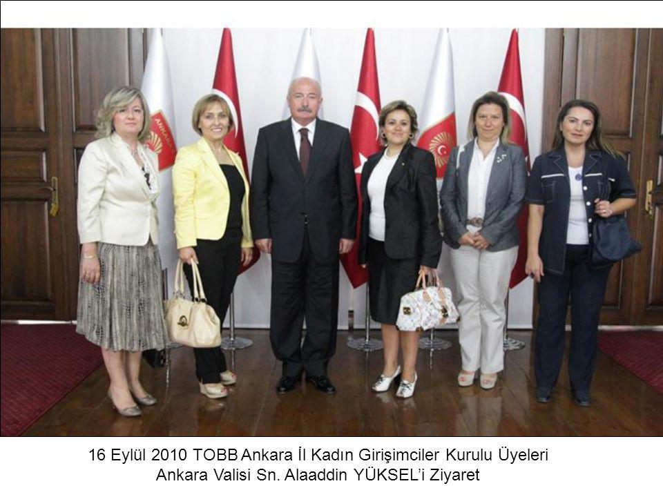16 Eylül 2010 TOBB Ankara İl Kadın Girişimciler Kurulu Üyeleri Ankara Valisi Sn. Alaaddin YÜKSEL'i Ziyaret