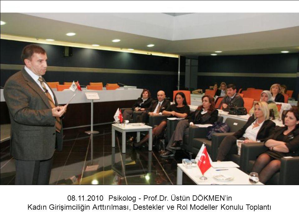 08.11.2010 Psikolog - Prof.Dr. Üstün DÖKMEN'in Kadın Girişimciliğin Arttırılması, Destekler ve Rol Modeller Konulu Toplantı