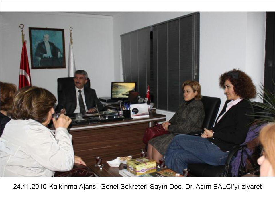24.11.2010 Kalkınma Ajansı Genel Sekreteri Sayın Doç. Dr. Asım BALCI'yı ziyaret