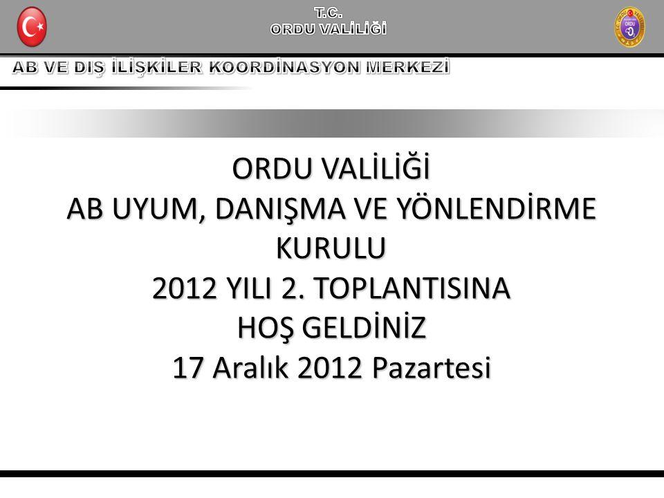 ORDU VALİLİĞİ AB UYUM, DANIŞMA VE YÖNLENDİRME KURULU 2012 YILI 2.