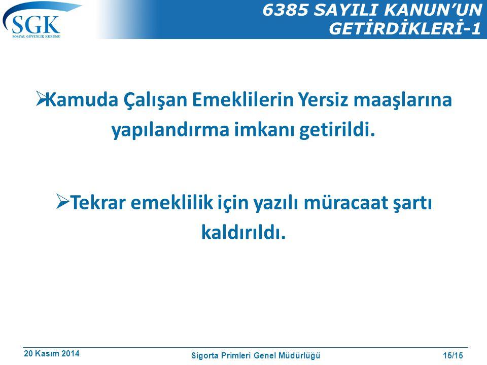 20 Kasım 2014 15/15 6385 SAYILI KANUN'UN GETİRDİKLERİ-1 Sigorta Primleri Genel Müdürlüğü  Kamuda Çalışan Emeklilerin Yersiz maaşlarına yapılandırma imkanı getirildi.