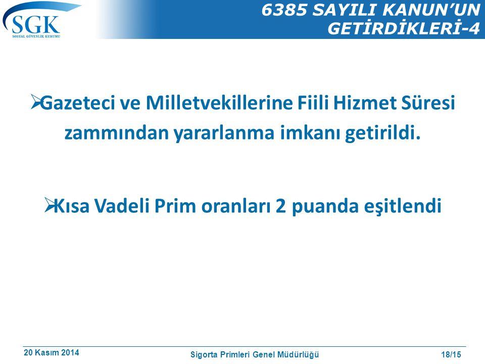 20 Kasım 2014 18/15 6385 SAYILI KANUN'UN GETİRDİKLERİ-4 Sigorta Primleri Genel Müdürlüğü  Gazeteci ve Milletvekillerine Fiili Hizmet Süresi zammından yararlanma imkanı getirildi.