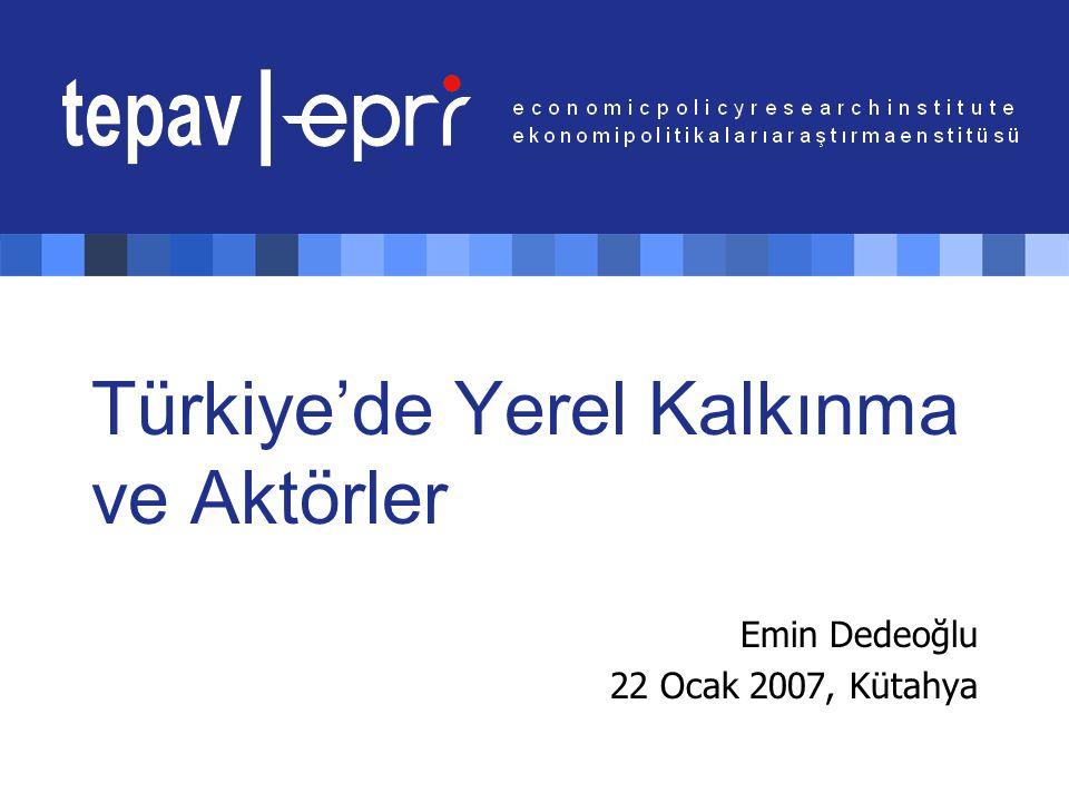 Türkiye'de Yerel Kalkınma ve Aktörler Emin Dedeoğlu 22 Ocak 2007, Kütahya