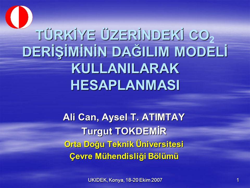 UKIDEK, Konya, 18-20 Ekim 2007 1 TÜRKİYE ÜZERİNDEKİ CO DERİŞİMİNİN DAĞILIM MODELİ KULLANILARAK HESAPLANMASI TÜRKİYE ÜZERİNDEKİ CO 2 DERİŞİMİNİN DAĞILI