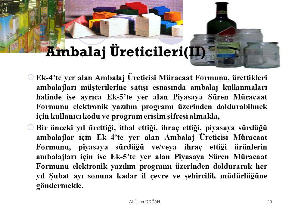 Ali İhsan DOĞAN10  Ek-4'te yer alan Ambalaj Üreticisi Müracaat Formunu, ürettikleri ambalajları müşterilerine satışı esnasında ambalaj kullanmaları h