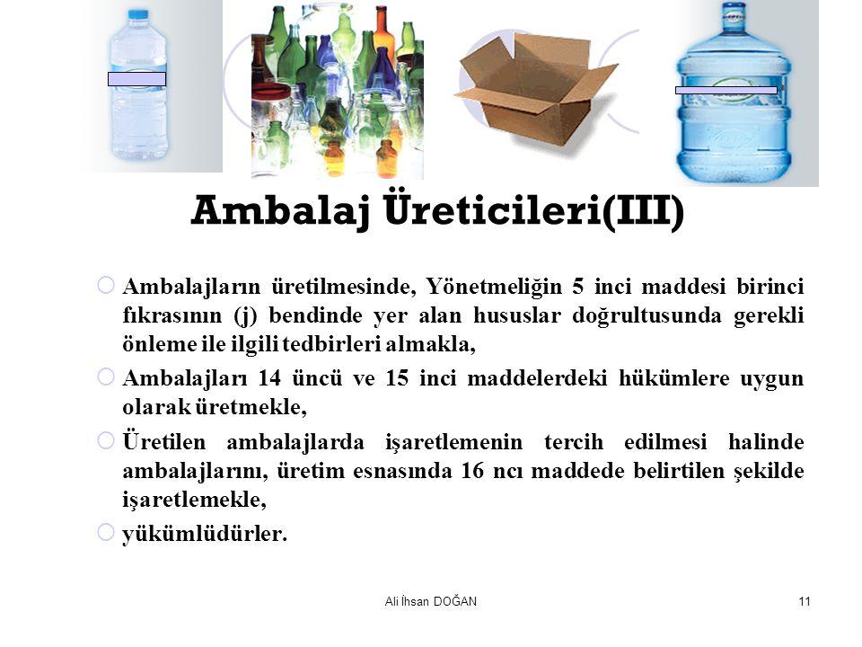 Ali İhsan DOĞAN11 Ambalaj Üreticileri(III)  Ambalajların üretilmesinde, Yönetmeliğin 5 inci maddesi birinci fıkrasının (j) bendinde yer alan hususlar