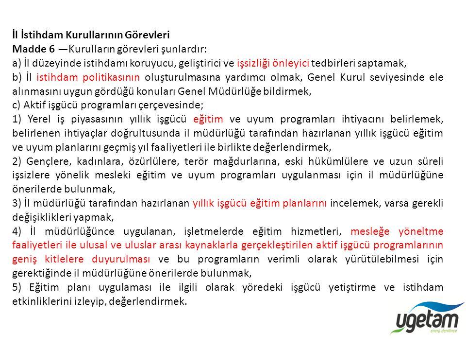 İl İstihdam Kurullarının Görevleri Madde 6 —Kurulların görevleri şunlardır: a) İl düzeyinde istihdamı koruyucu, geliştirici ve işsizliği önleyici tedb