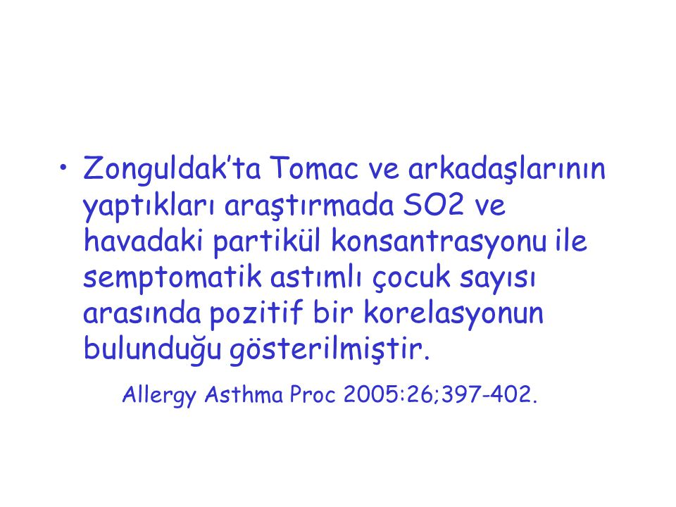 Zonguldak'ta Tomac ve arkadaşlarının yaptıkları araştırmada SO2 ve havadaki partikül konsantrasyonu ile semptomatik astımlı çocuk sayısı arasında pozi