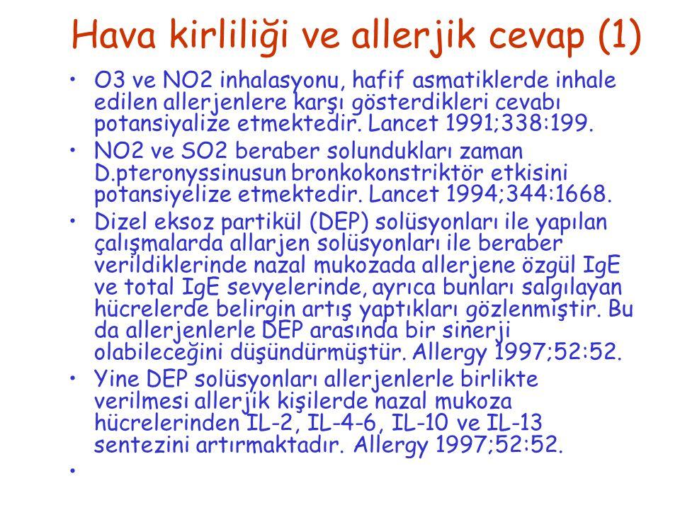 Hava kirliliği ve allerjik cevap (1) O3 ve NO2 inhalasyonu, hafif asmatiklerde inhale edilen allerjenlere karşı gösterdikleri cevabı potansiyalize etm