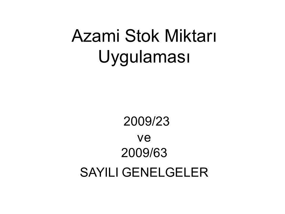 Azami Stok Miktarı Uygulaması 2009/23 ve 2009/63 SAYILI GENELGELER