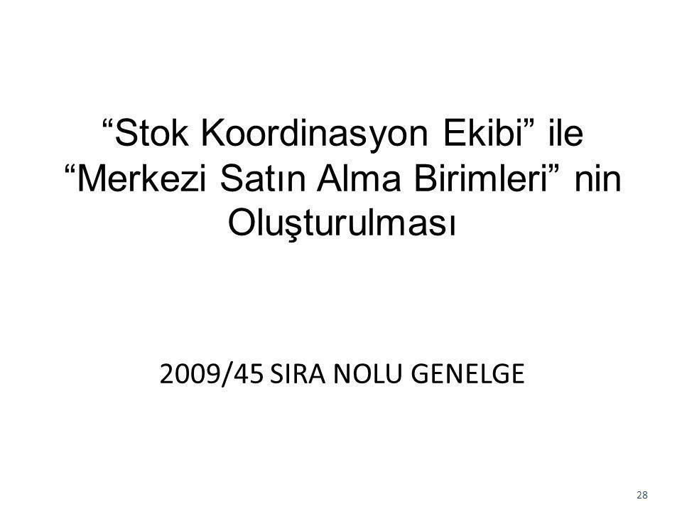 """""""Stok Koordinasyon Ekibi"""" ile """"Merkezi Satın Alma Birimleri"""" nin Oluşturulması 2009/45 SIRA NOLU GENELGE 28"""
