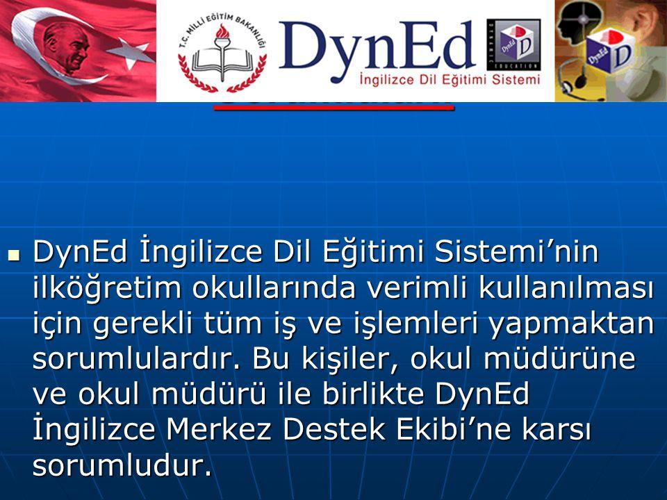 DynEd İngilizce Okul Sorumluları: DynEd İngilizce Dil Eğitimi Sistemi'nin ilköğretim okullarında verimli kullanılması için gerekli tüm iş ve işlemleri yapmaktan sorumlulardır.