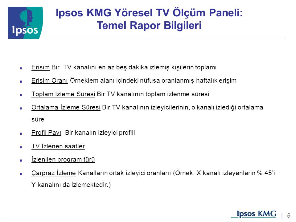 6 | Coğrafya  Toplam  ayrı ayrı her il Kanallar Program Türleri Saatler Yöresel TV İzleme Araştırması'nda tablolar yukarıdaki kırılımlarda alınabilir Cinsiyet Yaş Sosyo-Ekonomik Statü (SES)  AB  C1  C2  DE Ipsos KMG Yöresel TV Ölçüm Paneli: Rapor Kırılımları