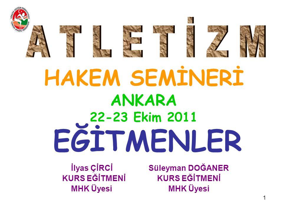 1 HAKEM SEMİNERİ ANKARA 22-23 Ekim 2011 EĞİTMENLER İlyas ÇİRCİ Süleyman DOĞANER KURS EĞİTMENİ KURS EĞİTMENİ MHK Üyesi MHK Üyesi