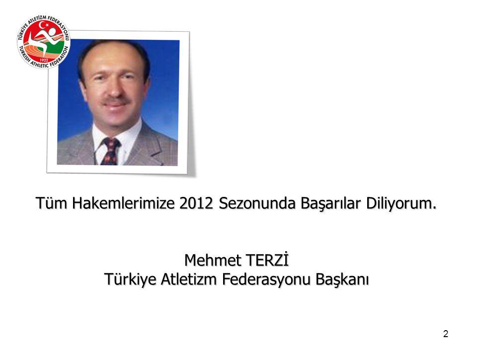 2 Tüm Hakemlerimize 2012 Sezonunda Başarılar Diliyorum. Mehmet TERZİ Türkiye Atletizm Federasyonu Başkanı