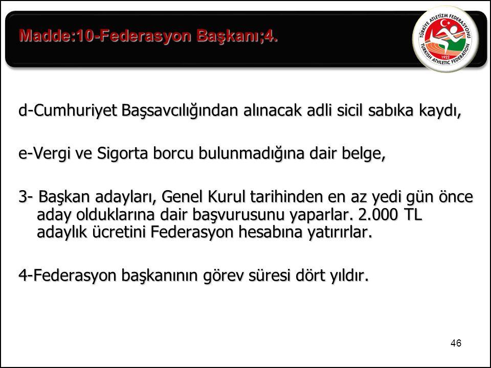 46 d-Cumhuriyet Başsavcılığından alınacak adli sicil sabıka kaydı, e-Vergi ve Sigorta borcu bulunmadığına dair belge, 3- Başkan adayları, Genel Kurul