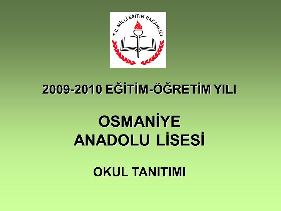 2009-2010 EĞİTİM-ÖĞRETİM YILI OSMANİYE ANADOLU LİSESİ OKUL TANITIMI