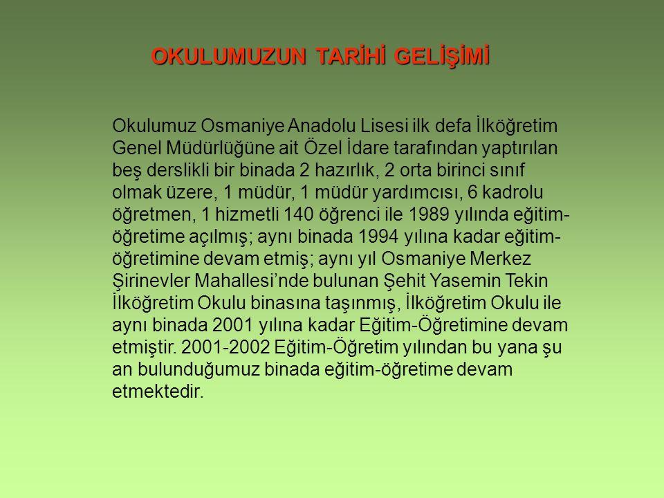 OKULUMUZUN TARİHİ GELİŞİMİ Okulumuz Osmaniye Anadolu Lisesi ilk defa İlköğretim Genel Müdürlüğüne ait Özel İdare tarafından yaptırılan beş derslikli b