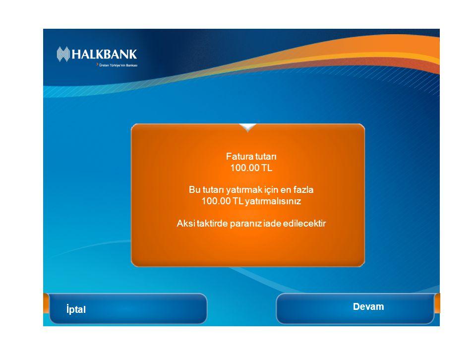 İptal Fatura tutarı 100.00 TL Bu tutarı yatırmak için en fazla 100.00 TL yatırmalısınız Aksi taktirde paranız iade edilecektir Devam