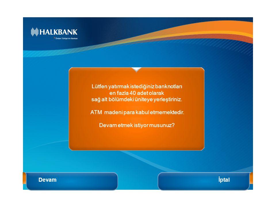 Lütfen Banknotlarınızı En Fazla 40 Adet olacak şekilde Sağ Alt Bölümdeki Üniteye Yerleştiriniz. ATM Madeni Para Kabul Etmemektedir. Devam Etmek için D