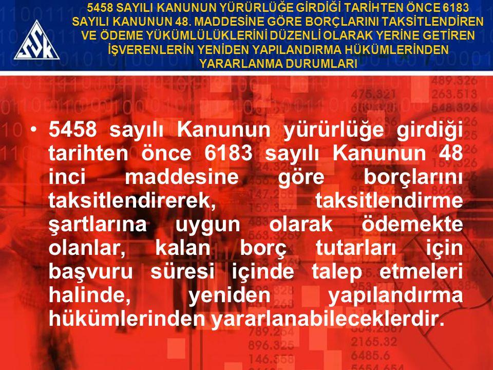 5458 SAYILI KANUNUN YÜRÜRLÜĞE GİRDİĞİ TARİHTEN ÖNCE 6183 SAYILI KANUNUN 48. MADDESİNE GÖRE BORÇLARINI TAKSİTLENDİREN VE ÖDEME YÜKÜMLÜLÜKLERİNİ DÜZENLİ