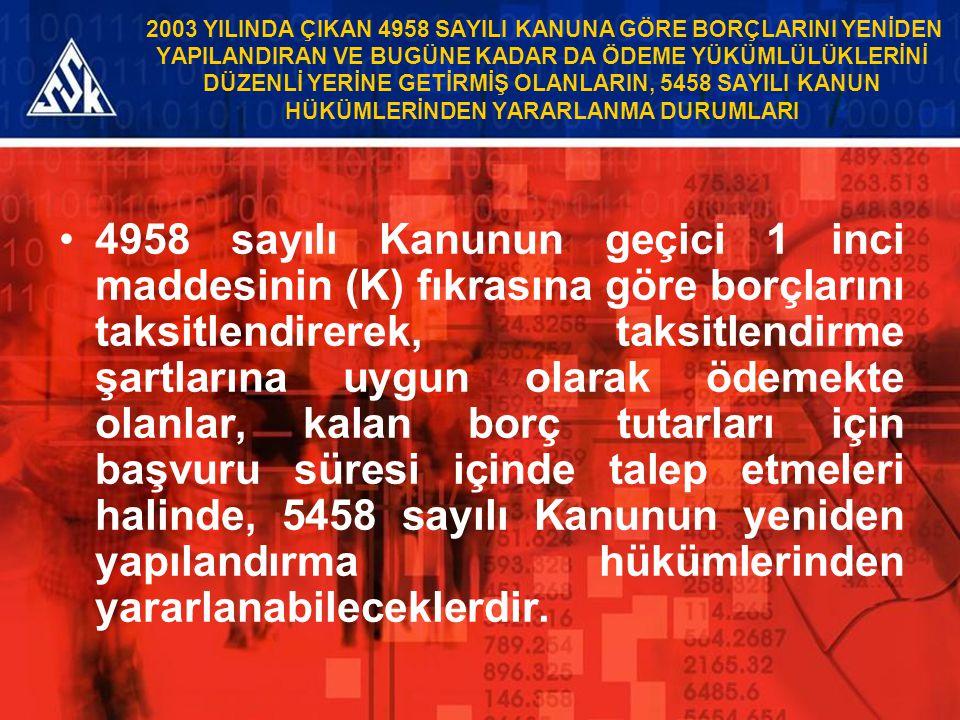 2003 YILINDA ÇIKAN 4958 SAYILI KANUNA GÖRE BORÇLARINI YENİDEN YAPILANDIRAN VE BUGÜNE KADAR DA ÖDEME YÜKÜMLÜLÜKLERİNİ DÜZENLİ YERİNE GETİRMİŞ OLANLARIN