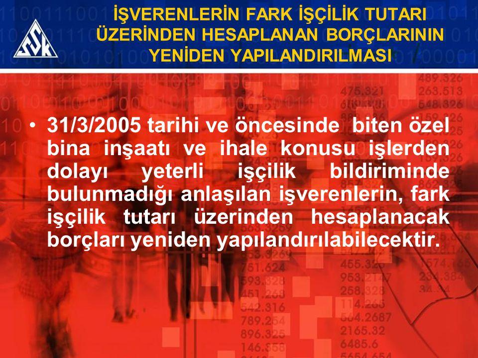 İŞVERENLERİN FARK İŞÇİLİK TUTARI ÜZERİNDEN HESAPLANAN BORÇLARININ YENİDEN YAPILANDIRILMASI 31/3/2005 tarihi ve öncesinde biten özel bina inşaatı ve ih