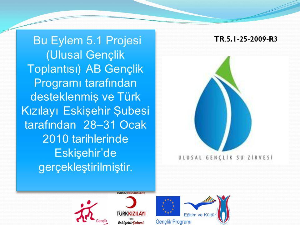 TR. 5.1 - 25-2009 - R3 Bu Eylem 5.1 Projesi (Ulusal Gençlik Toplantısı) AB Gençlik Programı tarafından desteklenmiş ve Türk Kızılayı Eskişehir Şubesi