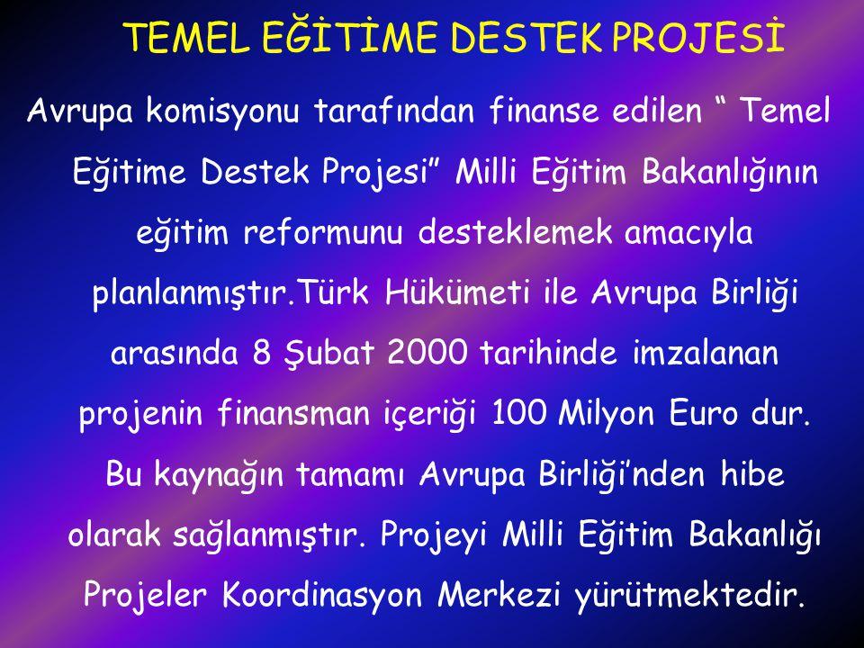 PROJENİN HEDEFİ Projenin hedefi, Türk Hükümeti'nin Temel Eğitim Programı na destek sağlamaktır.