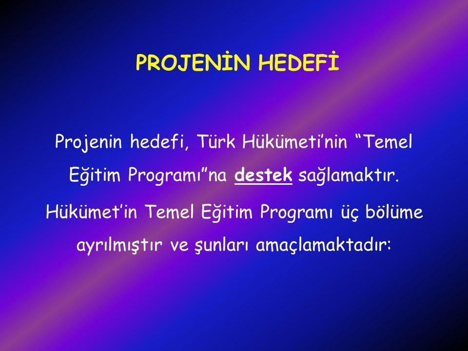 """PROJENİN HEDEFİ Projenin hedefi, Türk Hükümeti'nin """"Temel Eğitim Programı""""na destek sağlamaktır. Hükümet'in Temel Eğitim Programı üç bölüme ayrılmıştı"""