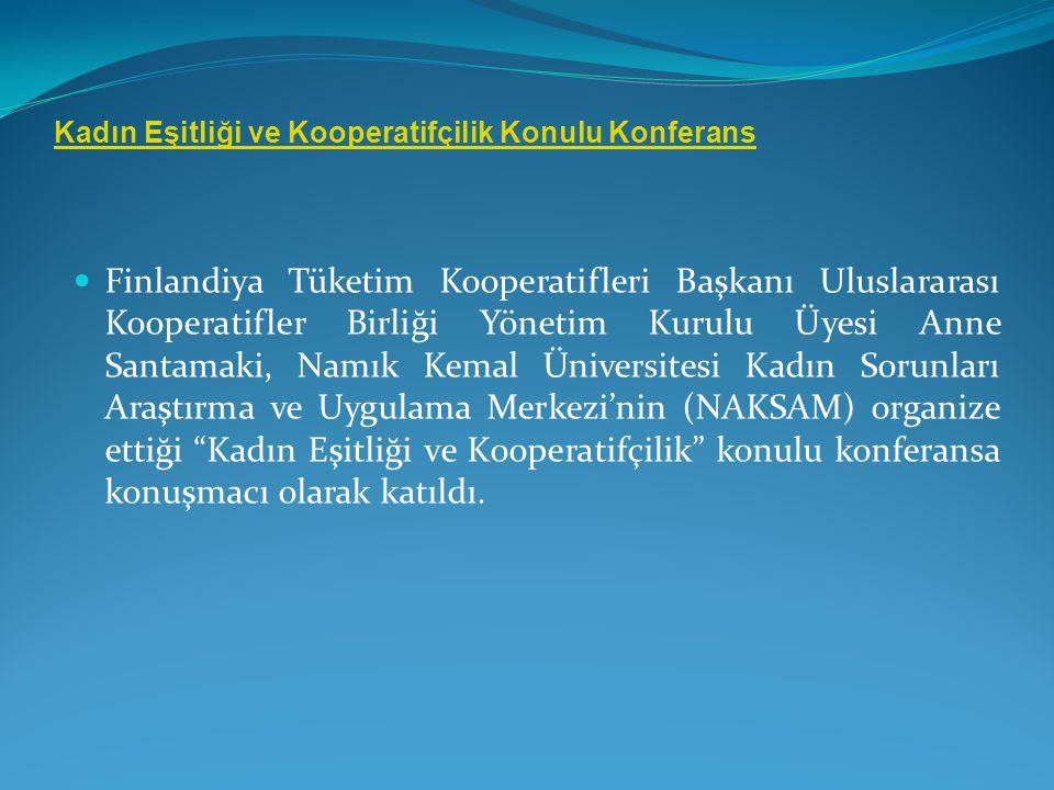 Finlandiya Tüketim Kooperatifleri Başkanı Uluslararası Kooperatifler Birliği Yönetim Kurulu Üyesi Anne Santamaki, Namık Kemal Üniversitesi Kadın Sorun