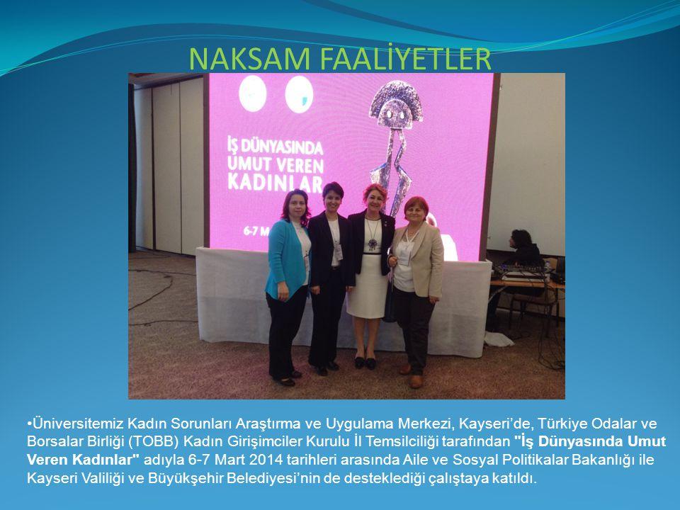 NAKSAM FAALİYETLER Üniversitemiz Kadın Sorunları Araştırma ve Uygulama Merkezi, Kayseri'de, Türkiye Odalar ve Borsalar Birliği (TOBB) Kadın Girişimcil