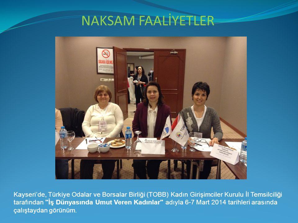 NAKSAM FAALİYETLER Kayseri'de, Türkiye Odalar ve Borsalar Birliği (TOBB) Kadın Girişimciler Kurulu İl Temsilciliği tarafından