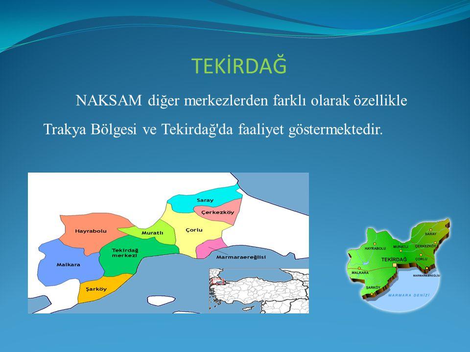 NAKSAM diğer merkezlerden farklı olarak özellikle Trakya Bölgesi ve Tekirdağ'da faaliyet göstermektedir. TEKİRDAĞ