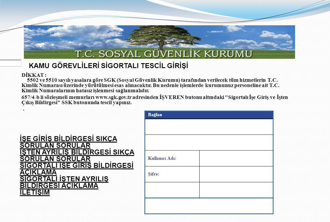 KAMU GÖREVLİLERİ SİGORTALI TESCİL GİRİŞİ DİKKAT : 5502 ve 5510 sayılı yasalara göre SGK (Sosyal Güvenlik Kurumu) tarafından verilecek tüm hizmetlerin